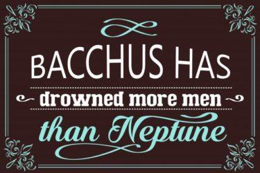 バッカスはネプチューンよりも多くの者を溺死させた。